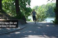 Träningsexperten: Tre tips för att träna i värme